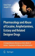 Pharmacology and Abuse of Cocaine, Amphetamines, Ecstasy and Related Designer Drugs : A comprehensive review on their mode of action, treatment of abuse and Intoxication - Enno Freye