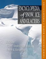 Encyclopedia of Snow, Ice and Glaciers : Encyclopedia of Earth Sciences Series