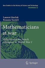 Mathematicians at War : Volterra and His French Colleagues in World War I - Laurent Mazliak