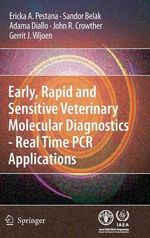Early, Rapid and Sensitive Veterinary Molecular Diagnostics : Real Time PCR Applications - Erika A. Pestana