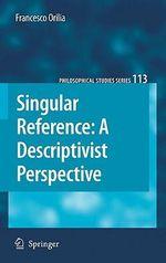 Singular Reference : A Descriptivist Perspective - Francesco Orilia