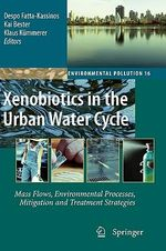 Xenobiotics in the Urban Water Cycle : Mass Flows, Environmental Processes, Mitigation and Treatment Strategies