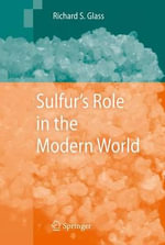 Sulfur's Role in the Modern World - Richard Steven Glass