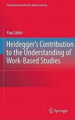 Heidegger's Contribution to the Understanding of Work Based Studies - Paul Thomas Gibbs