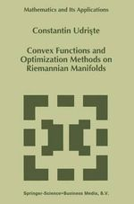 Convex Functions and Optimization Methods on Riemannian Manifolds : Mathematics and Its Applications - Constantin Udriste