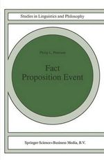 Fact Proposition Event : Studies in Linguistics and Philosophy - P.L. Peterson