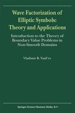 Wave Factorization of Elliptic Symbols : Theory and Applications - Vladimir B. Vasil'ev