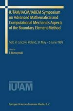 IUTAM/IACM/IABEM Symposium on Advanced Mathematical and Computational Mechanics Aspects of the Boundary Element Method : Volume 1: Static and Quasi-Static Loading Volume 2...