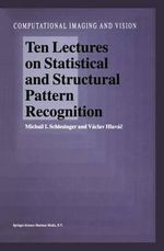 Ten Lectures on Statistical and Structural Pattern Recognition - Michail I. Schlesinger