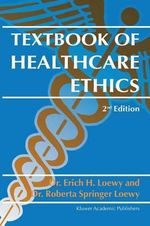 Textbook of Healthcare Ethics - Erich E.H. Loewy