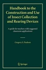 Handbook to the Construction and Use of Insect Collection and Rearing Devices : A Guide for Teachers with Suggested Classroom Applications - Gregory S. Paulson