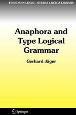 Anaphora and Type Logical Grammar : Trends in Logic - Gerhard Jager