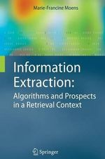 Information Extraction : Algorithms and Prospects in a Retrieval Context - Marie-Francine Moens