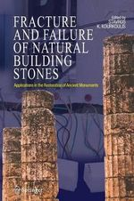 Fracture and Failure of Natural Building Stones : Applications in the Restoration of Ancient Monuments