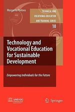 Technology and Vocational Education for Sustainable Development : Empowering Individuals for the Future - Margarita Pavlova