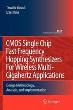 CMOS Single Chip Fast Frequency Hopping Synthesizers for Wireless Multi-gigahertz Applications : Design Methodology, Analysis, and Implementation - Taoufik Bourdi