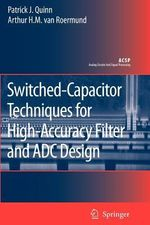 Switched-Capacitor Techniques for High-Accuracy Filter and ADC Design : Analog Circuits and Signal Processing - Patrick J. Quinn