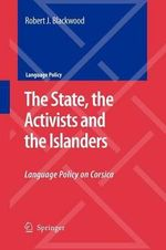 The State, the Activists and the Islanders : Language Policy on Corsica - Robert J. Blackwood