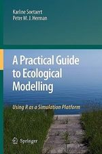 A Practical Guide to Ecological Modelling : Using R as a Simulation Platform - Karline Soetaert
