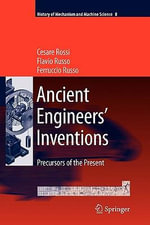 Ancient Engineers' Inventions : Precursors of the Present - Cesare Rossi