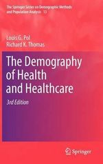 The Demography of Health and Healthcare : The Springer Series on Demographic Methods and Population Analysis - Louis G. Pol