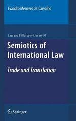 Semiotics of International Law : Trade and Translation - Evandro Menezes de Carvalho