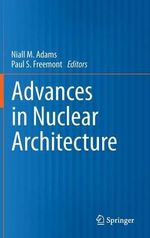 Advances in Nuclear Architecture : Advances in Biochemical Engineering & Biotechnolog...
