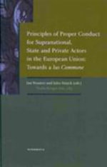 Principles of Proper Conduct for Supranational,State and Private Actors in the EU : Towards a Ius Commune - Jan Wouters