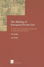 The Making of European Private Law : Towards a Ius Commune Europaeum as a Mixed Legal System - Jan Smits