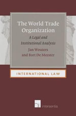 World Trade Organization : A Legal and Institutional Analysis - Jan Wouters