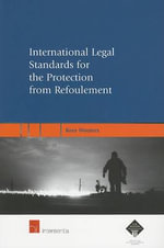 International Legal Standards for the Protection from Refoulement : A Legal Analysis of the Prohibitions on Refoulement Contained in the Refugee Convention, the European Convention on Human Rights, the International Covenant on Civil and Political Rights and the Convention Against Torture - C W Wouters