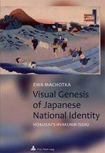 Visual Genesis of Japanese National Identity : Hokusai's Hyakunin Isshu - Ewa Machotka