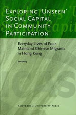 Exploring Unseen Social Capital in Community Participation : Everyday Lives of Poor Mainland Chinese Migrants in Hong Kong - Sam Wong