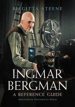 Ingmar Bergman : A Reference Guide - Birgitta Steene