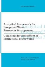 Analytical Framework for Integrated Water Resources Management : Guidelines for Assessment of Institutional Frameworks - Paul J.M.Van Hofwegen
