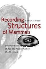 Recording Structures of Mammals : Determination of Age and Reconstruction of Life History - Galina A. Klevezal