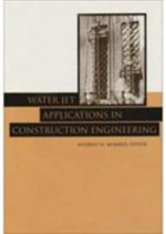 Water Jet Applications in Construction Engineering : Understanding, Investigation and Repair - Andreas W. Momber