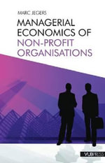 Managerial Economics of Non-Profit Organisations : Passion, Success, Prosperity - Marc Jegers