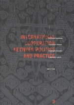 International Cooperation Between Politics and Practice : How Dutch-Indonesian Cooperation Changed Remarkably Little After a Diplomatic Rupture - Mei Li Vos