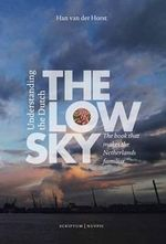 The Low Sky : Understanding the Dutch - Han Van Der Horst