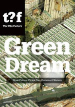 Green Dream - How Future Cities Can Outsmart Nature - Winy Maas