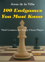 100 Endgames You Must Know : Vital Lessons for Every Chess Player - Jesus de la Villa