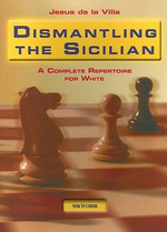 Dismantling the Sicilian : A Complete Repertoire for White - Jesus de la Villa