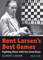 Bent Larsen's Best Games : Fighting Chess with the Great Dane - Bent Larsen