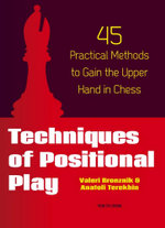 Techniques of Positional Play : 45 Practical Methods to Gain the Upper Hand in Chess - Valeri Bronznik