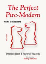 The Perfect Pirc-Modern : Strategic Ideas & Powerful Weapons - Viktor Moskalenko