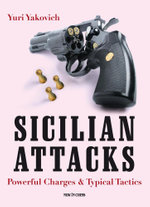 Sicilian Attacks : Powerful Charges & Typical Tactics - Yuri Yakovich