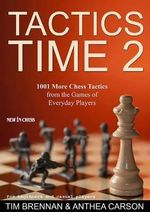 Tactics Time 2 : 1001 More Chess Tactics from the Games of Everyday Players - Tim Brennan