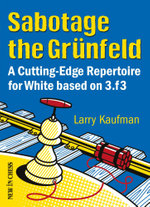 Sabotage the Grunfeld! : A Cutting-edge Repertoire for White based on 3.f3 - Larry Kaufmann