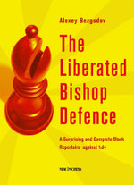 The Liberated Bishop Defence : A Surprising and Complete Black Repertoire against 1.d4 - Alexey Bezgodov